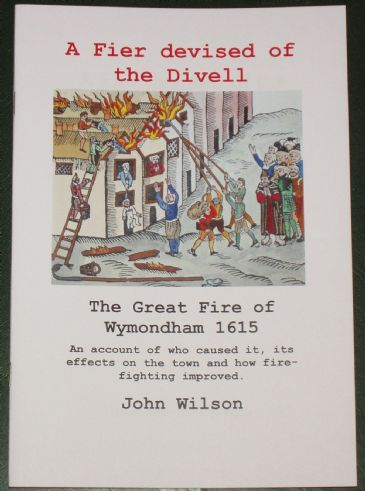 A Fier devised by the Devil - The Great Fire of Wymondham 1615, by John Wilson